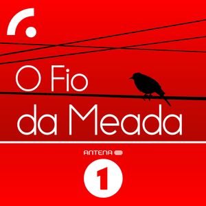 Podcast Antena 1 - O FIO DA MEADA